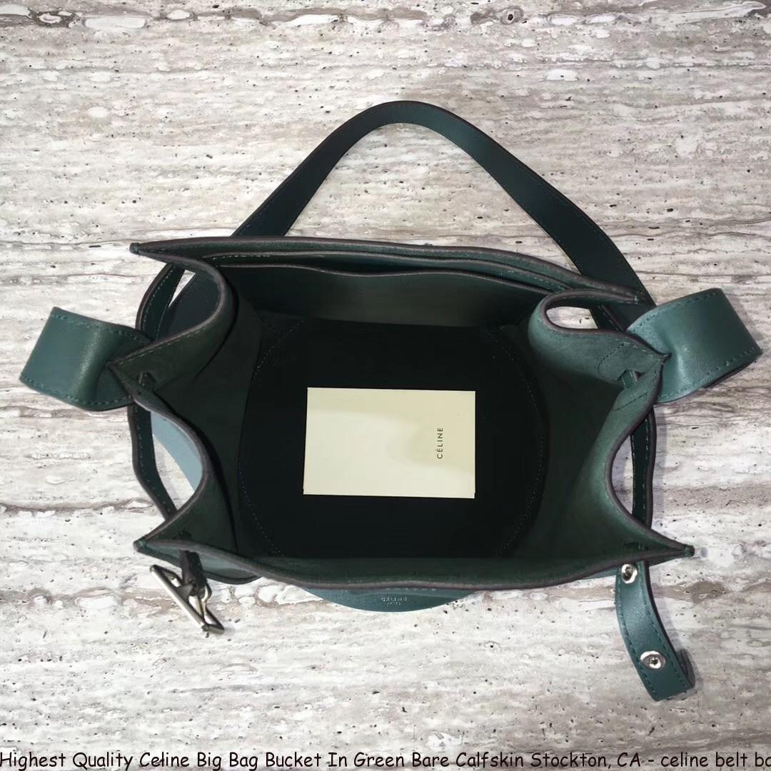 Highest Quality Celine Big Bag Bucket In Green Bare Calfskin Stockton Ca Celine Belt Bag Which Size 1621 Cheap Replica Celine Handbags 70 Off